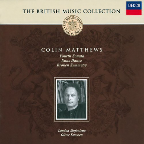 Colin Matthews: Fourth Sonata, Suns Dance, Broken Symmetry